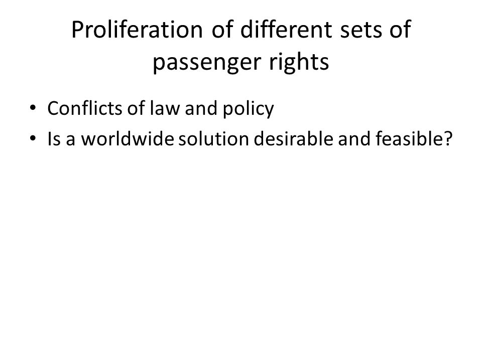 Proliferation of different sets of passenger rights Conflicts of law and policy Is a worldwide solution desirable and feasible?