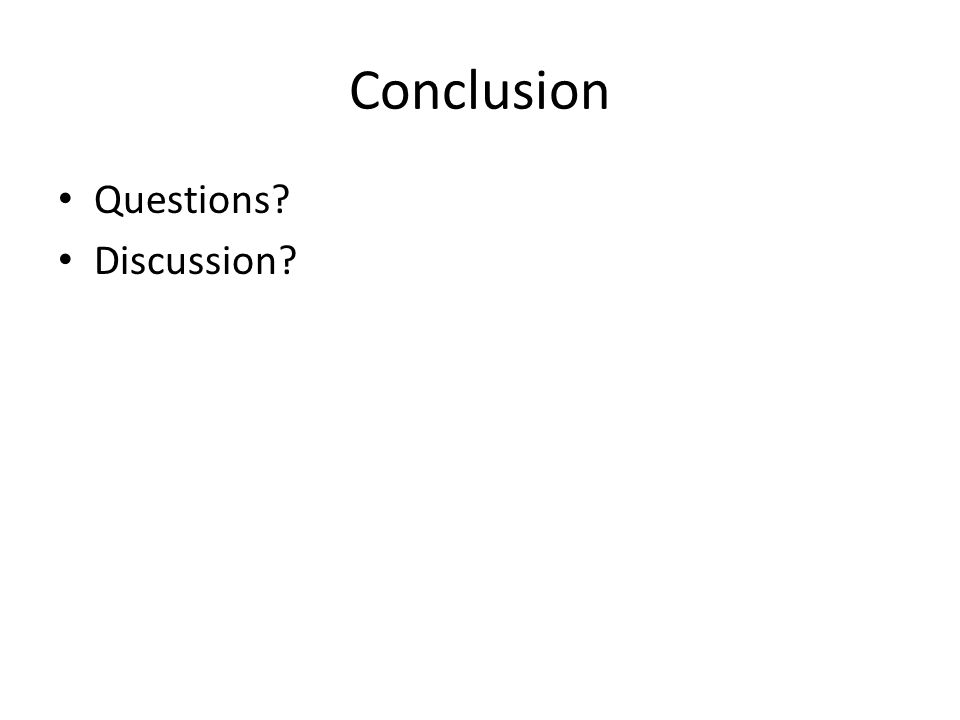 Conclusion Questions? Discussion?