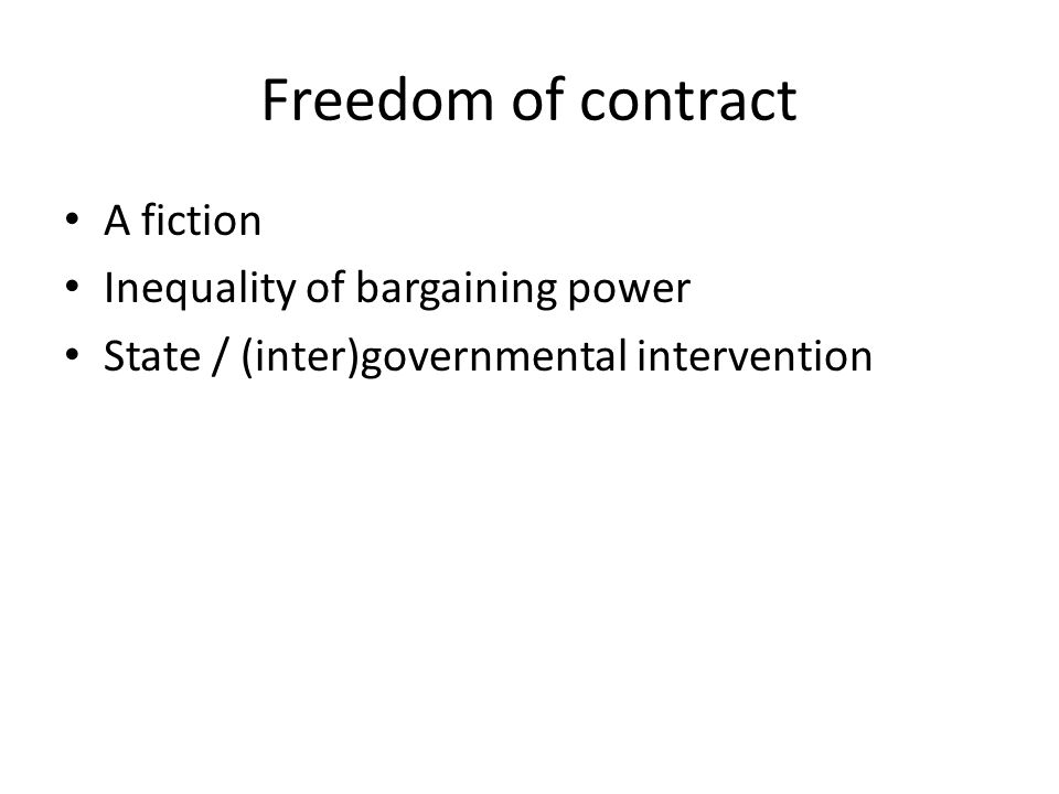 Freedom of contract A fiction Inequality of bargaining power State / (inter)governmental intervention