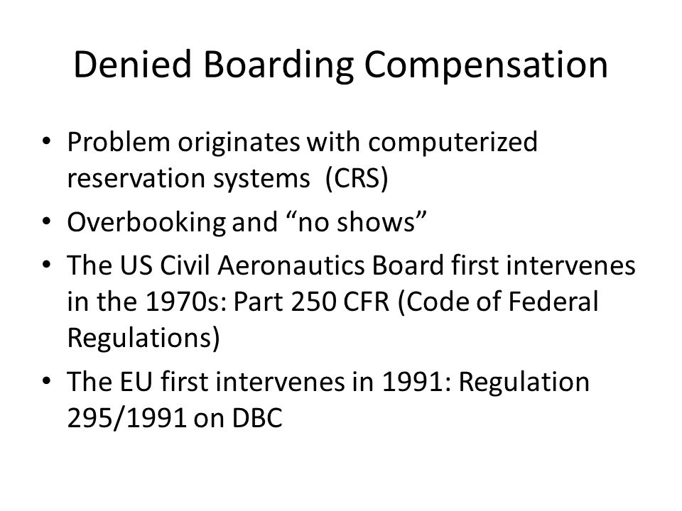 "Denied Boarding Compensation Problem originates with computerized reservation systems (CRS) Overbooking and ""no shows"" The US Civil Aeronautics Board"