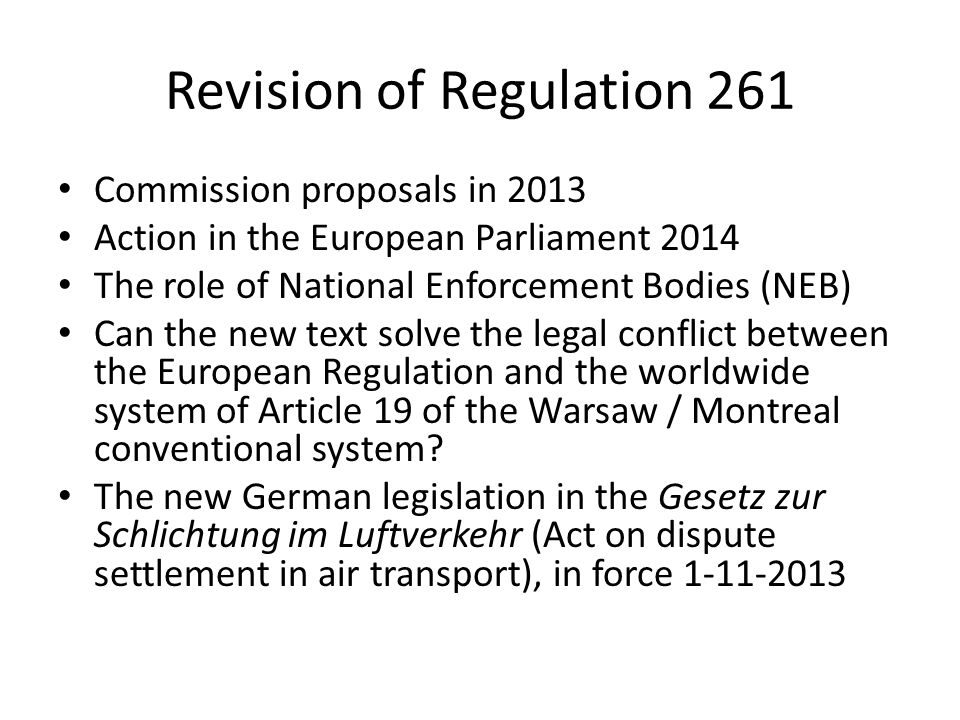 Revision of Regulation 261 Commission proposals in 2013 Action in the European Parliament 2014 The role of National Enforcement Bodies (NEB) Can the n