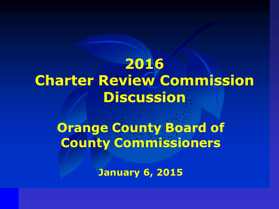 2016 Charter Review Commission Discussion Orange County Board of County Commissioners January 6, 2015