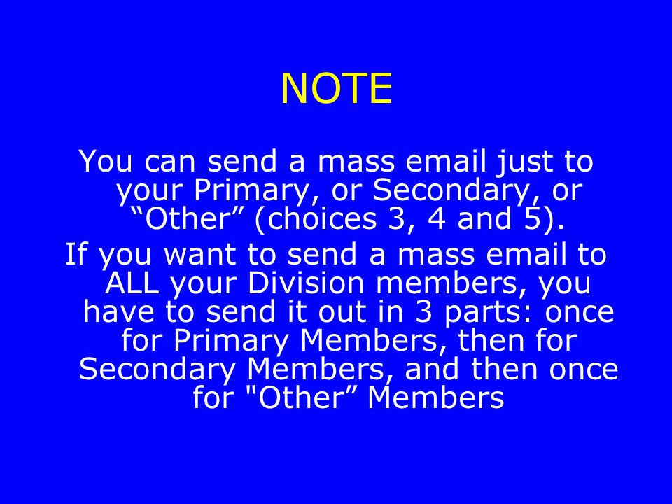 NOTE You can send a mass email just to your Primary, or Secondary, or Other (choices 3, 4 and 5).