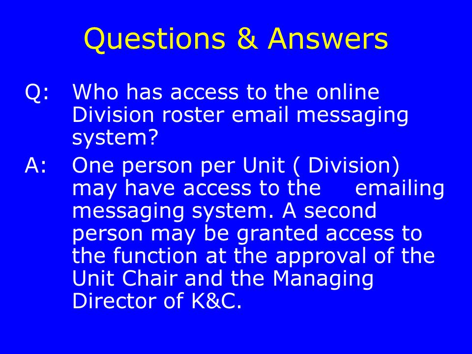 Questions & Answers Q:Who has access to the online Division roster email messaging system.