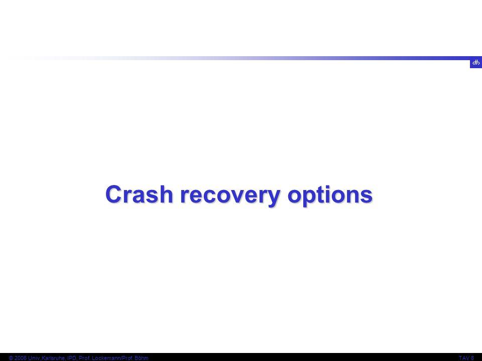49 © 2006 Univ,Karlsruhe, IPD, Prof. Lockemann/Prof. BöhmTAV 8 Crash recovery options