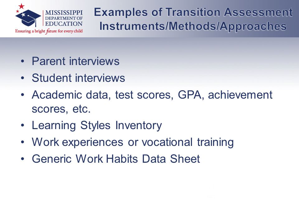 Parent interviews Student interviews Academic data, test scores, GPA, achievement scores, etc. Learning Styles Inventory Work experiences or vocationa