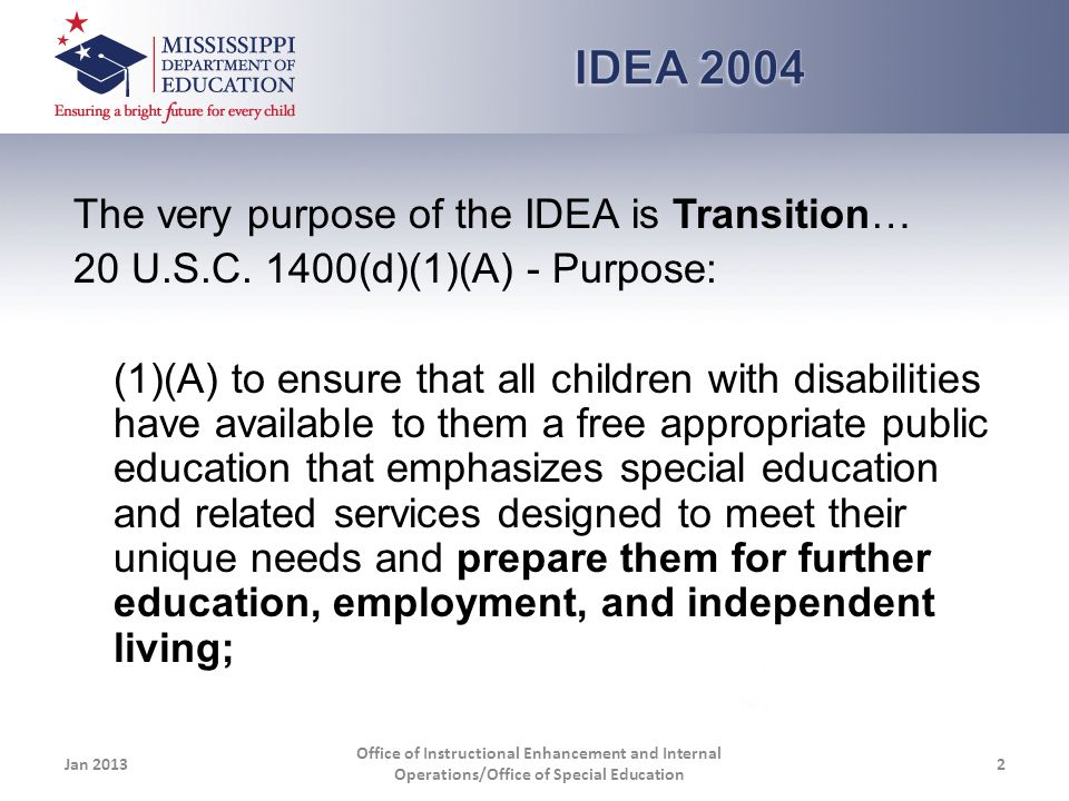 The very purpose of the IDEA is Transition… 20 U.S.C.