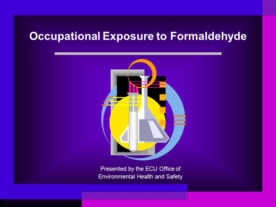 Occupational Exposure to Formaldehyde Presented by the ECU Office of Environmental Health and Safety