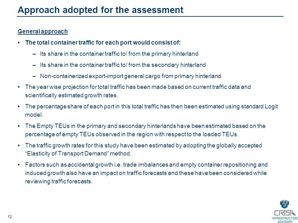 12. Approach adopted for the assessment General approach The total container traffic for each port would consist of: –Its share in the container traff