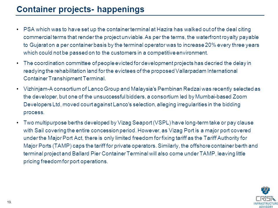19. Container projects- happenings PSA which was to have set up the container terminal at Hazira has walked out of the deal citing commercial terms th