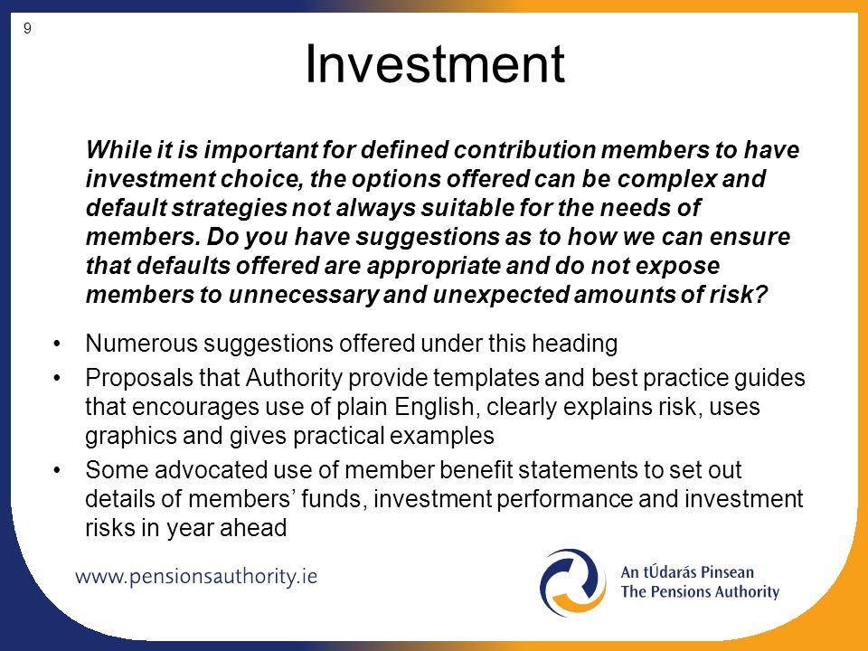 Investment While it is important for defined contribution members to have investment choice, the options offered can be complex and default strategies not always suitable for the needs of members.