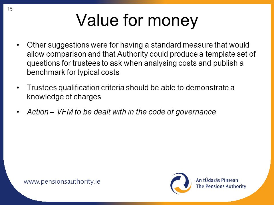 Value for money Other suggestions were for having a standard measure that would allow comparison and that Authority could produce a template set of qu