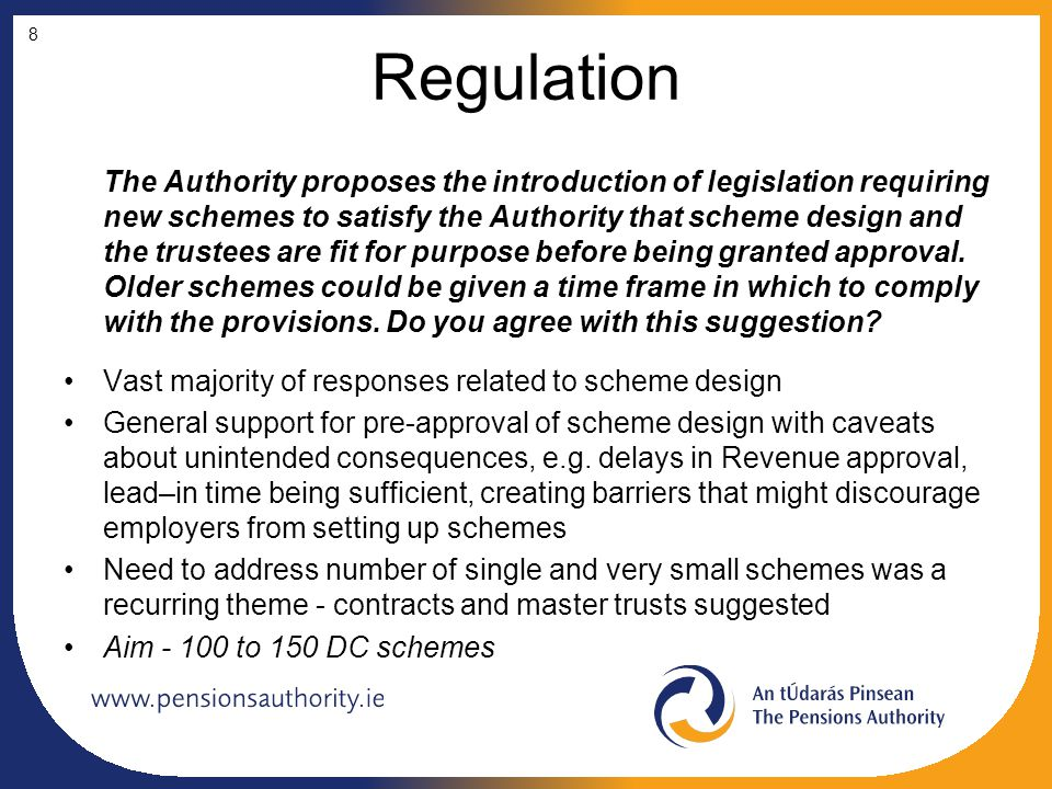 Regulation The Authority proposes the introduction of legislation requiring new schemes to satisfy the Authority that scheme design and the trustees a