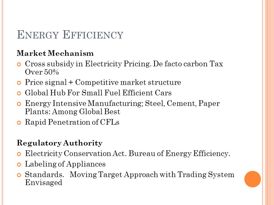 E NERGY E FFICIENCY Market Mechanism Cross subsidy in Electricity Pricing.