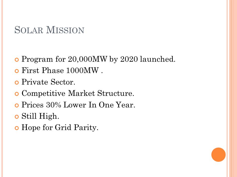 S OLAR M ISSION Program for 20,000MW by 2020 launched.