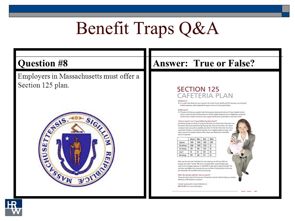 Benefit Traps Q&A Question #8 Employers in Massachusetts must offer a Section 125 plan. Answer: True or False?
