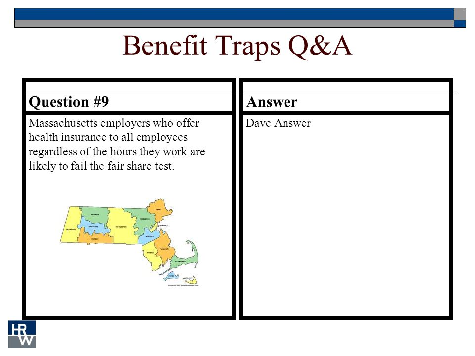 Benefit Traps Q&A Question #9 Massachusetts employers who offer health insurance to all employees regardless of the hours they work are likely to fail
