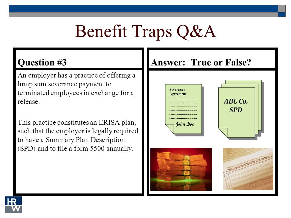 Benefit Traps Q&A Question #3 An employer has a practice of offering a lump sum severance payment to terminated employees in exchange for a release.
