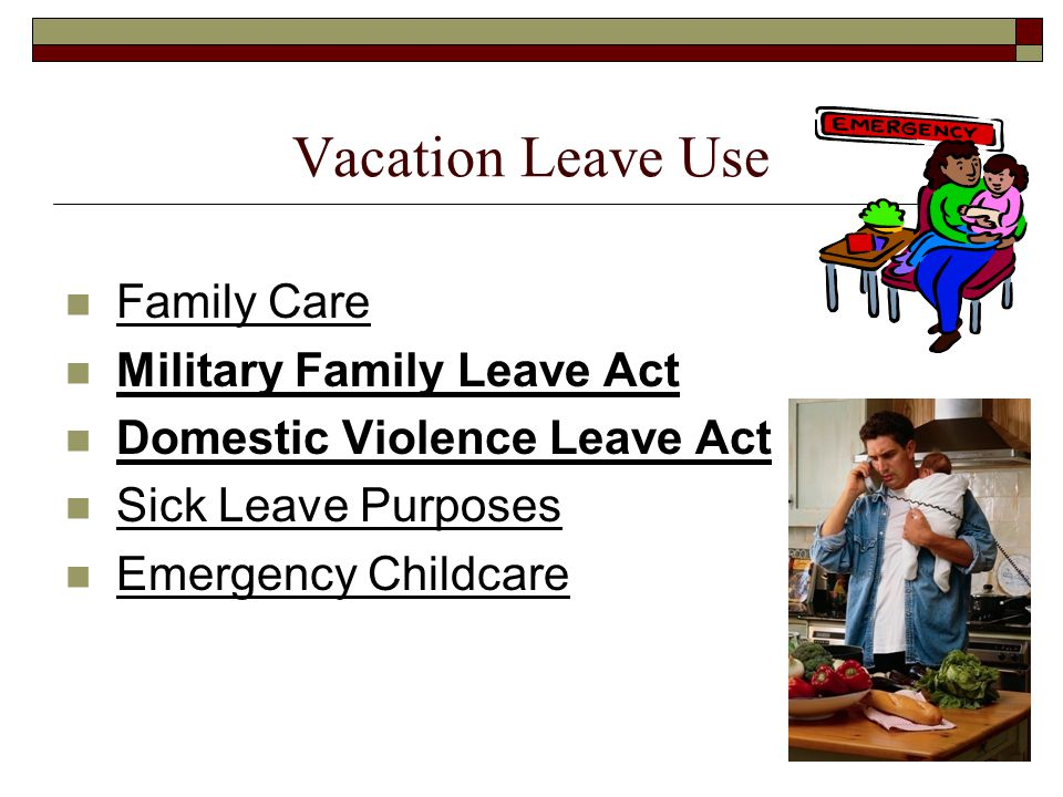 Vacation Leave Use Family Care Military Family Leave Act Domestic Violence Leave Act Sick Leave Purposes Emergency Childcare