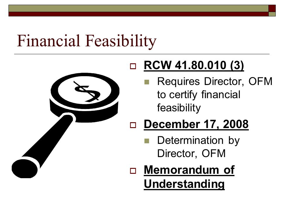 Financial Feasibility  RCW 41.80.010 (3) Requires Director, OFM to certify financial feasibility  December 17, 2008 Determination by Director, OFM  Memorandum of Understanding