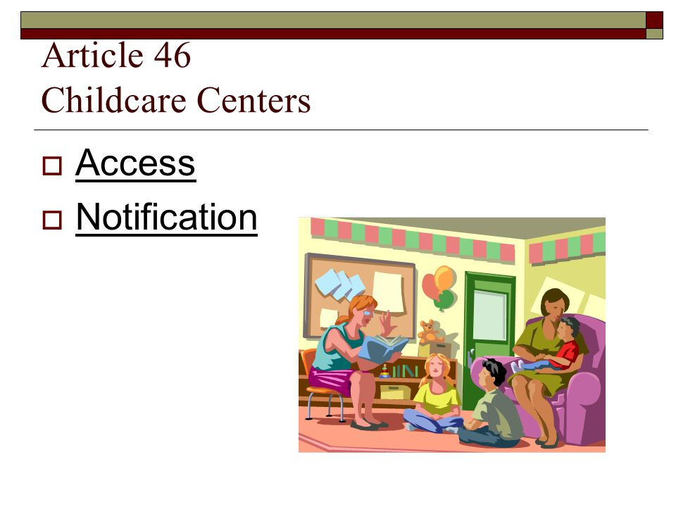 Article 46 Childcare Centers  Access  Notification