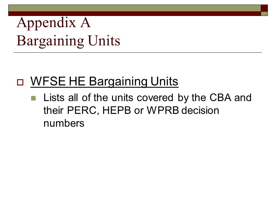 Appendix A Bargaining Units  WFSE HE Bargaining Units Lists all of the units covered by the CBA and their PERC, HEPB or WPRB decision numbers