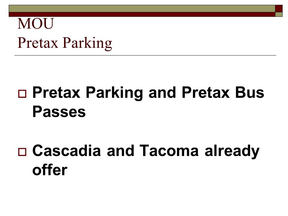 MOU Pretax Parking  Pretax Parking and Pretax Bus Passes  Cascadia and Tacoma already offer