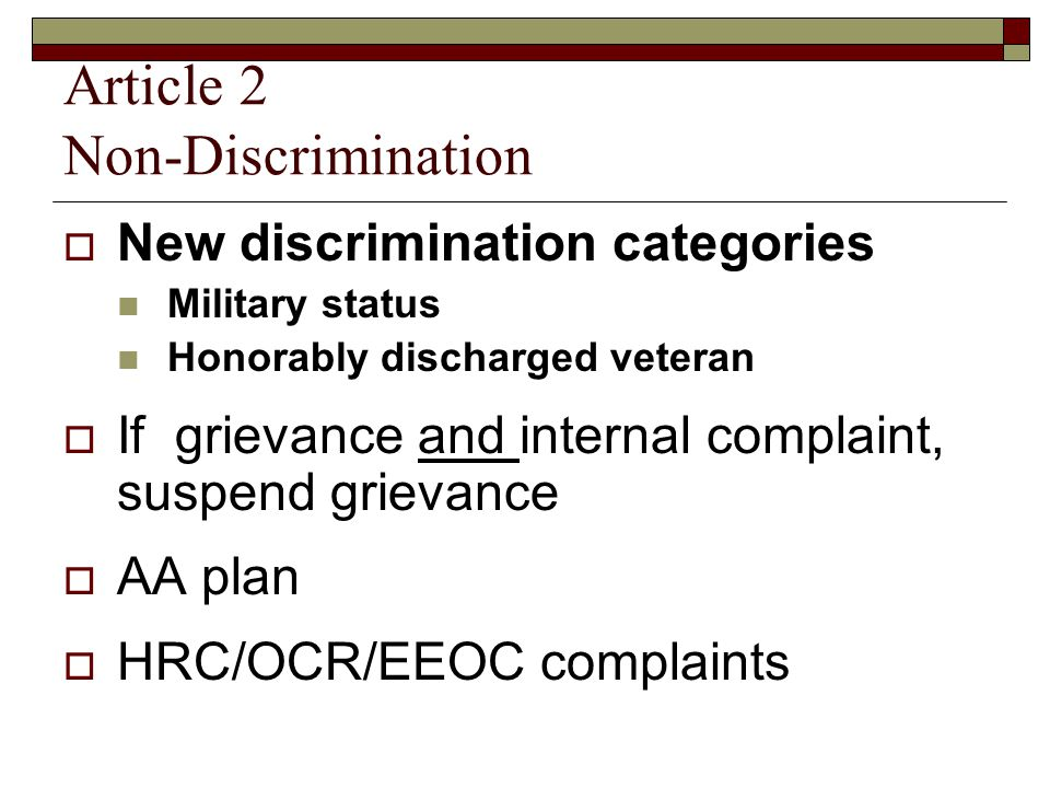 Article 2 Non-Discrimination  New discrimination categories Military status Honorably discharged veteran  If grievance and internal complaint, suspend grievance  AA plan  HRC/OCR/EEOC complaints