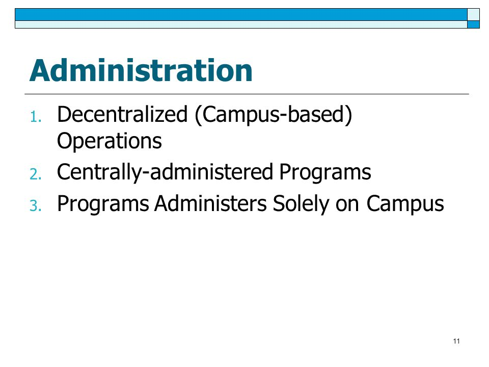 Administration 1. Decentralized (Campus-based) Operations 2.