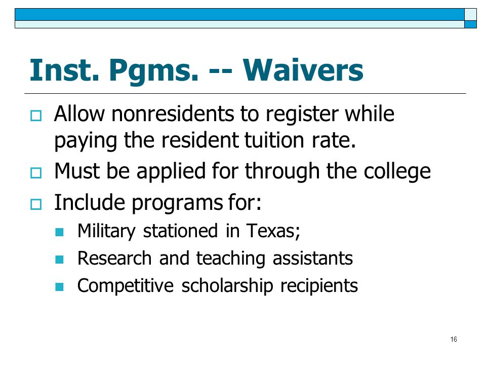 16 Inst. Pgms. -- Waivers  Allow nonresidents to register while paying the resident tuition rate.