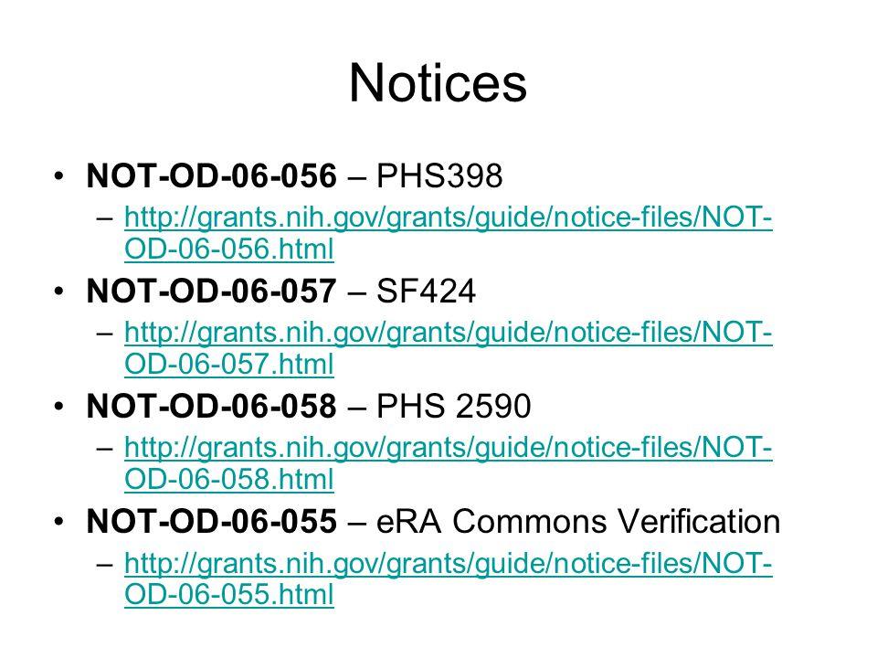 Notices NOT-OD-06-056 – PHS398 –http://grants.nih.gov/grants/guide/notice-files/NOT- OD-06-056.htmlhttp://grants.nih.gov/grants/guide/notice-files/NOT- OD-06-056.html NOT-OD-06-057 – SF424 –http://grants.nih.gov/grants/guide/notice-files/NOT- OD-06-057.htmlhttp://grants.nih.gov/grants/guide/notice-files/NOT- OD-06-057.html NOT-OD-06-058 – PHS 2590 –http://grants.nih.gov/grants/guide/notice-files/NOT- OD-06-058.htmlhttp://grants.nih.gov/grants/guide/notice-files/NOT- OD-06-058.html NOT-OD-06-055 – eRA Commons Verification –http://grants.nih.gov/grants/guide/notice-files/NOT- OD-06-055.htmlhttp://grants.nih.gov/grants/guide/notice-files/NOT- OD-06-055.html