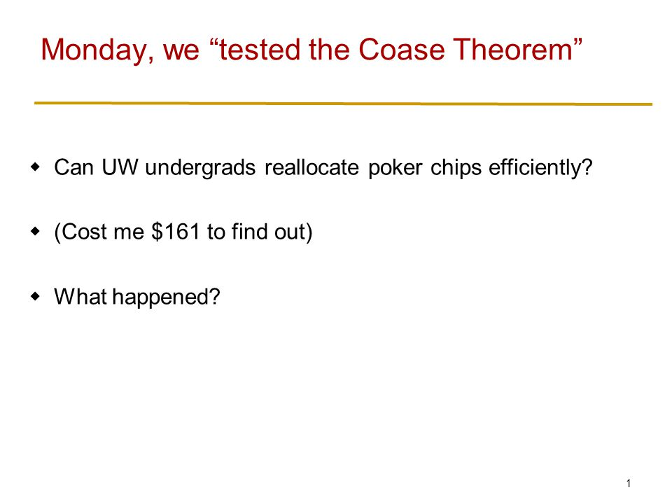 1  Can UW undergrads reallocate poker chips efficiently.