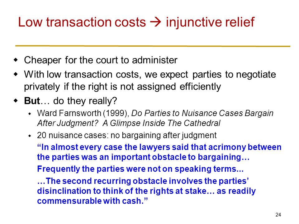 24  Cheaper for the court to administer  With low transaction costs, we expect parties to negotiate privately if the right is not assigned efficiently  But… do they really.