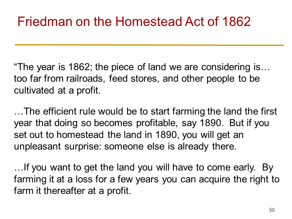 50 The year is 1862; the piece of land we are considering is… too far from railroads, feed stores, and other people to be cultivated at a profit.