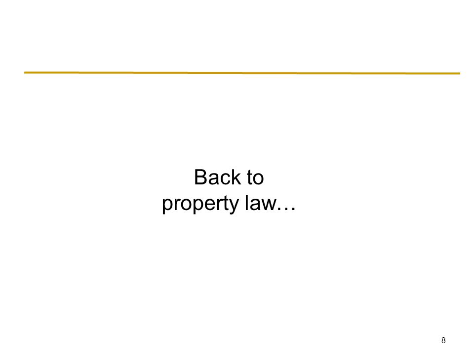 8 Back to property law…