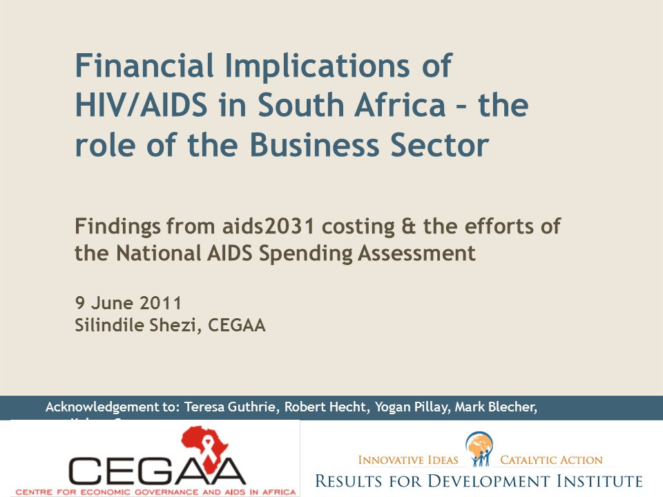 Financial Implications of HIV/AIDS in South Africa – the role of the Business Sector Findings from aids2031 costing & the efforts of the National AIDS