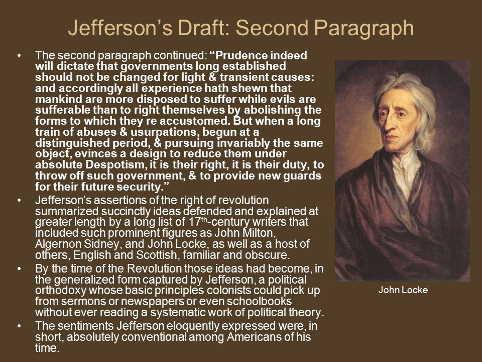 "Jefferson's Draft: Second Paragraph The second paragraph continued: ""Prudence indeed will dictate that governments long established should not be chan"