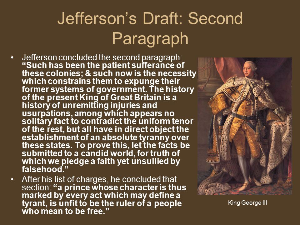 "Jefferson's Draft: Second Paragraph Jefferson concluded the second paragraph: ""Such has been the patient sufferance of these colonies; & such now is t"