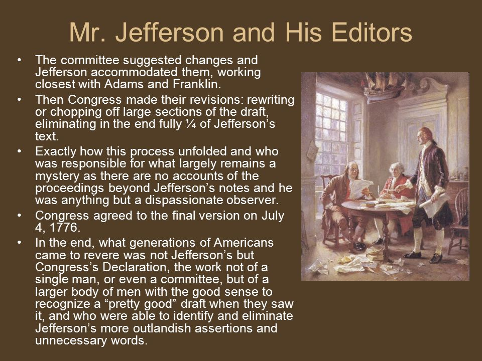 Mr. Jefferson and His Editors The committee suggested changes and Jefferson accommodated them, working closest with Adams and Franklin. Then Congress