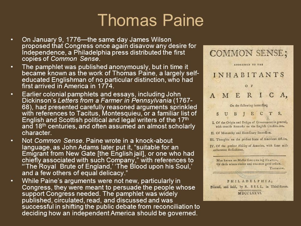 Thomas Paine On January 9, 1776—the same day James Wilson proposed that Congress once again disavow any desire for Independence, a Philadelphia press