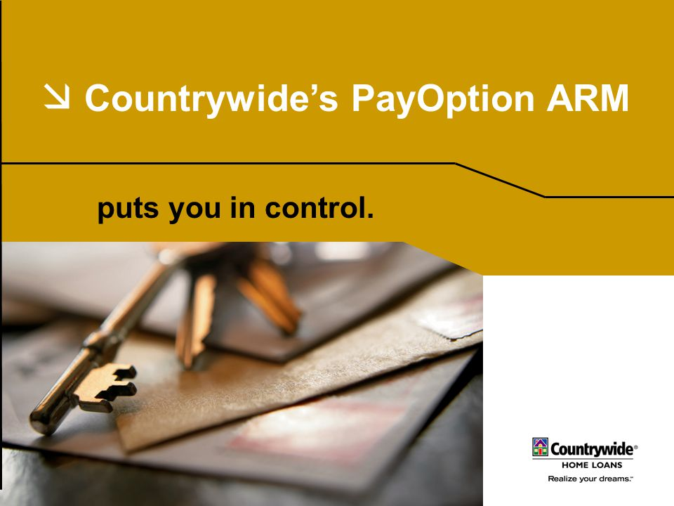  Countrywide's PayOption ARM puts you in control.