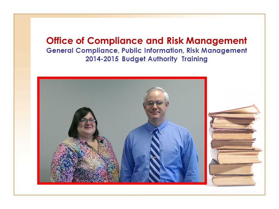 Office of Compliance and Risk Management General Compliance, Public Information, Risk Management 2014-2015 Budget Authority Training