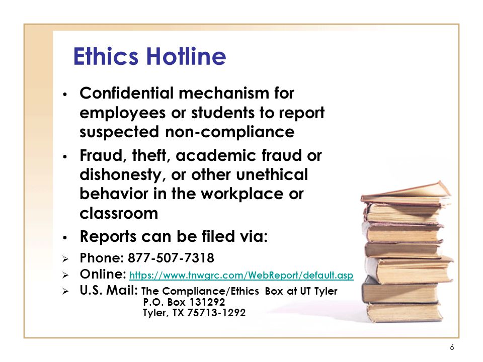6 Ethics Hotline Confidential mechanism for employees or students to report suspected non-compliance Fraud, theft, academic fraud or dishonesty, or other unethical behavior in the workplace or classroom Reports can be filed via:  Phone: 877-507-7318  Online: https://www.tnwgrc.com/WebReport/default.asp https://www.tnwgrc.com/WebReport/default.asp  U.S.