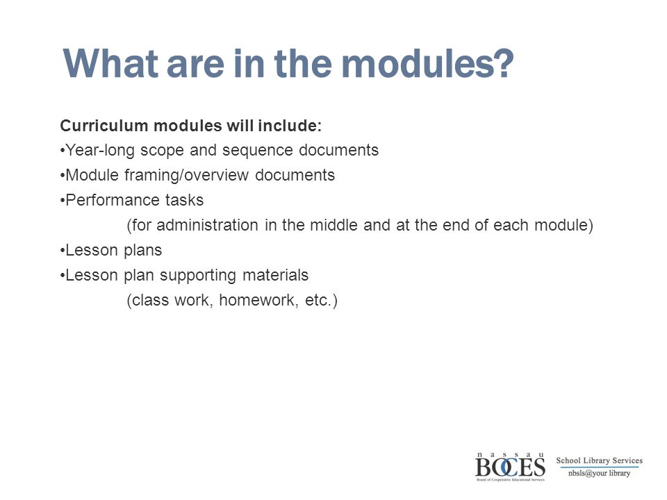 What are in the modules? Curriculum modules will include: Year-long scope and sequence documents Module framing/overview documents Performance tasks (