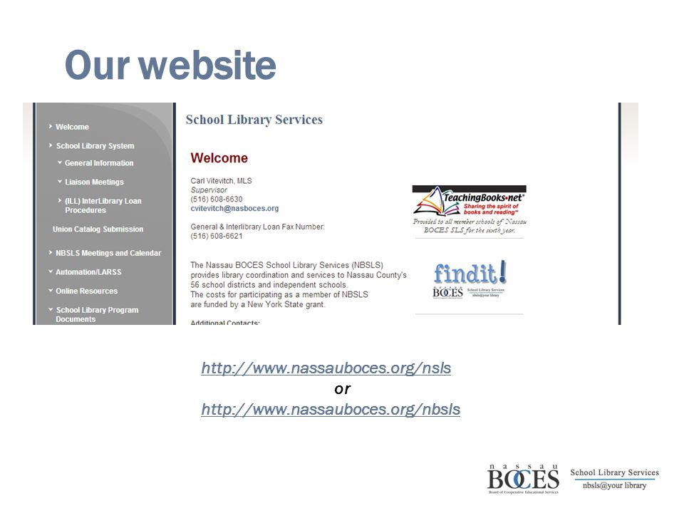 Our website http://www.nassauboces.org/nsls or http://www.nassauboces.org/nbsls