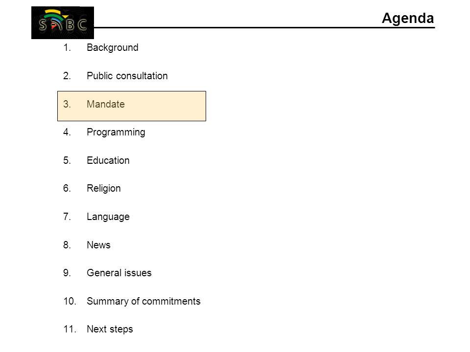 16 Agenda 1.Background 2.Public consultation 3.Mandate 4.Programming 5.Education 6.Religion 7.Language 8.News 9.General issues 10.Summary of commitments 11.Next steps