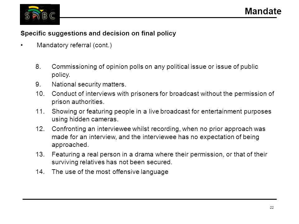 22 Specific suggestions and decision on final policy Mandatory referral (cont.) 8.Commissioning of opinion polls on any political issue or issue of public policy.