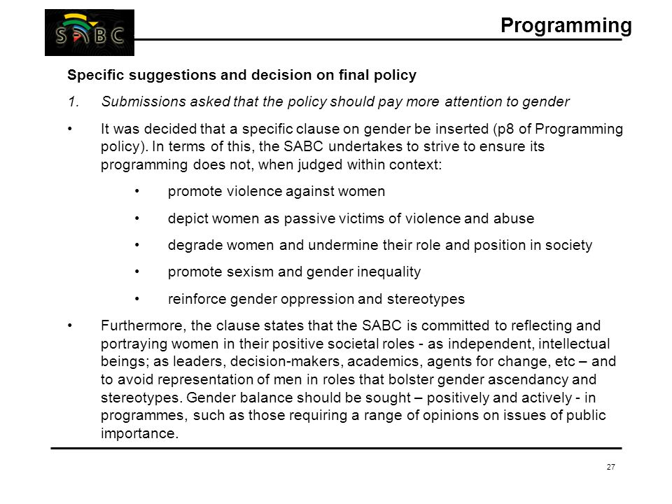 27 Specific suggestions and decision on final policy 1.Submissions asked that the policy should pay more attention to gender It was decided that a spe