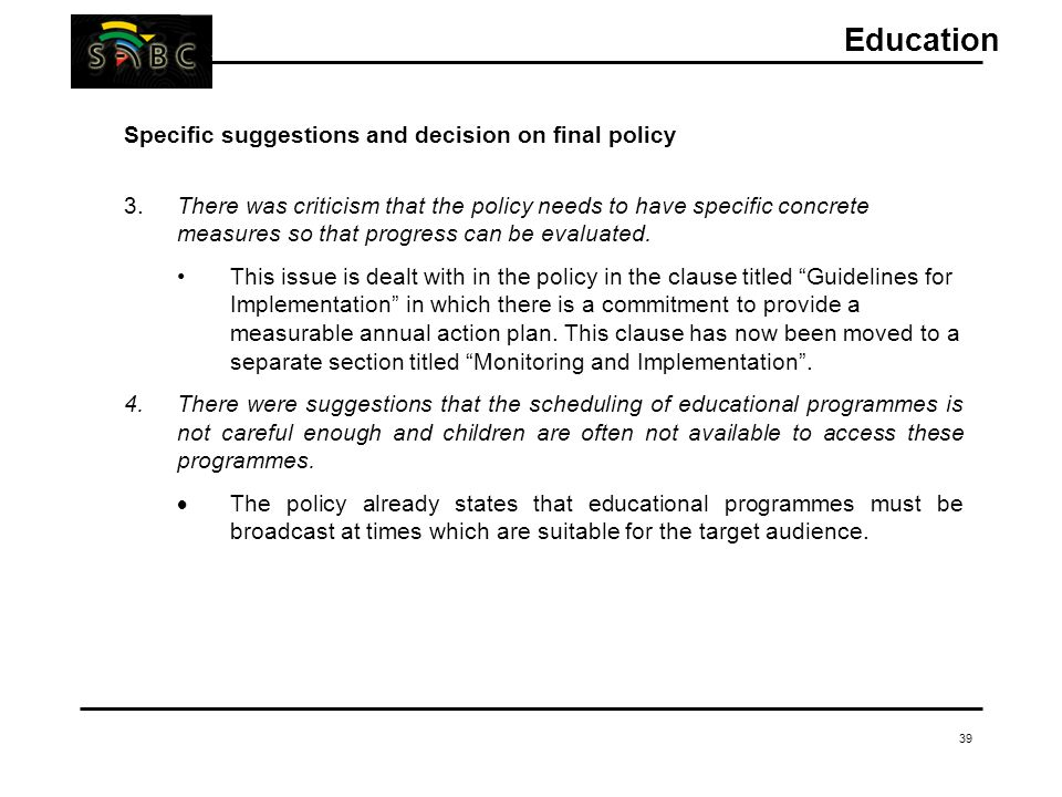 39 Specific suggestions and decision on final policy 3.There was criticism that the policy needs to have specific concrete measures so that progress can be evaluated.