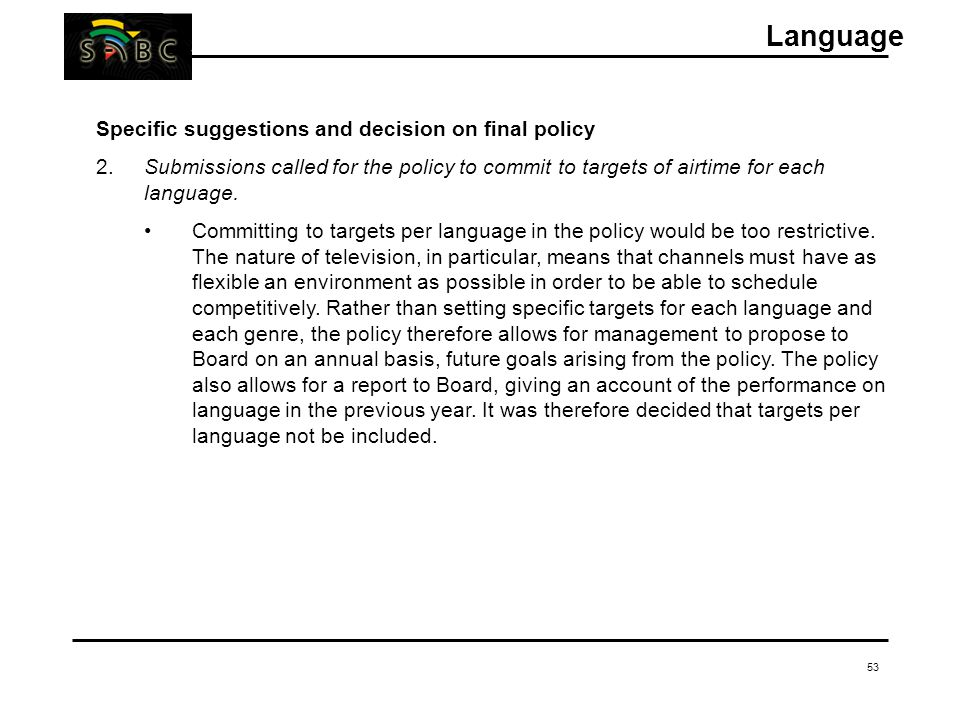 53 Specific suggestions and decision on final policy 2.Submissions called for the policy to commit to targets of airtime for each language. Committing